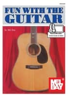 Fun with the Guitar ebook by Mel Bay, William Bay, Joe Carr