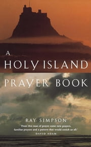 A Holy Island Prayer Book - Prayers and Readings from Lindesfarne ebook by Ray Simpson