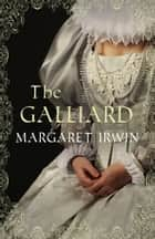 The Galliard ebook by Margaret Irwin