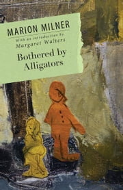 Bothered By Alligators ebook by Marion Milner