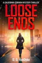Loose Ends - California Corwin P.I. Mystery Series Book 1 ebook by D. D. VanDyke