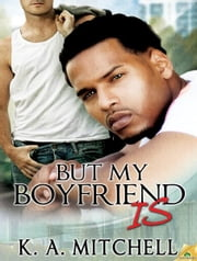 But My Boyfriend Is ebook by K.A. Mitchell