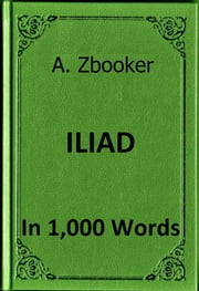 Homer: The Iliad in 1,000 Words ebook by Alex Zbooker
