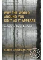 Why the World around You Isn't as It Appears - A Study of Owen Barfield ebook by
