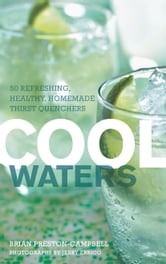 Cool Waters - 50 Refreshing, Healthy, Homemade Thirst Quenchers ebook by Brian Preston-Campbell