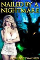 Nailed By A Nightmare (Monster Erotica / Incubus Erotica) ebook by Chelsea Chaynes