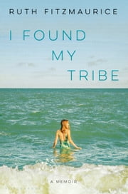 I Found My Tribe - A Memoir ebook by Ruth Fitzmaurice