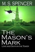 The Mason's Mark: Love and Death in the Tower ebook by M. S. Spencer