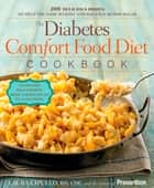 The Diabetes Comfort Food Diet Cookbook - 200 Delicious Dishes to Help You Lose Weight and Balance Blood Sugar ebook by Laura Cipullo, Editors Of Prevention Magazine
