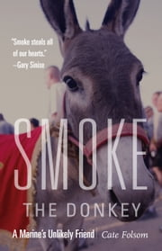 Smoke the Donkey - A Marine's Unlikely Friend ebook by Cate Folsom,Robert R. Ruark