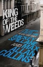 King of the Weeds ebook by Mickey Spillane, Max Allan Collins
