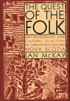 Quest of the Folk, CLS Edition - Antimodernism and Cultural Selection in Twentieth-Century Nova Scotia ebook by Ian McKay