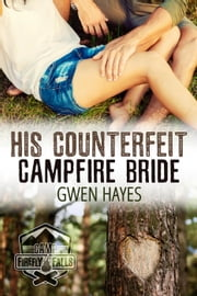 His Counterfeit Campfire Bride - Camp Firefly Falls, #2 ebook by Gwen Hayes