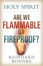 Holy Spirit Are We Flammable or Fireproof? ebook by Reinhard Bonnke