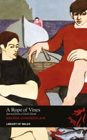 A Rope of Vines - Journal from a Greek Island ebook by Brenda Chamberlain,Shani Rhys James