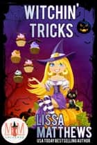 Witchin' Tricks: Magic and Mayhem Universe ebook by Lissa Matthews