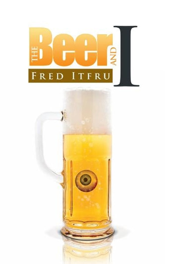 The Beer and I ebook by Fred Itfru
