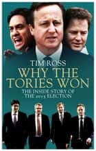 Why the Tories Won ebook by Tim Ross