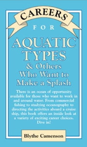 Careers for Aquatic Types & Others Who Want to Make a Splash ebook by Camenson, Blythe