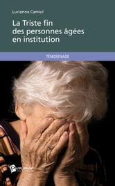 La Triste fin des personnes âgées en institution ebook by Lucienne Camiul