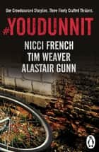 #Youdunnit - Three Short Stories ebook by Nicci French, Alastair Gunn, Tim Weaver