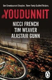 #Youdunnit - Three Short Stories ebook by Nicci French,Alastair Gunn,Tim Weaver