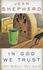 In God We Trust - All Others Pay Cash ebook by Jean Shepherd