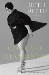 Coal to Diamonds: A Memoir ebook by Beth Ditto,Michelle Tea
