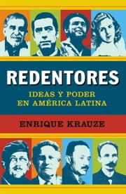 Redentores - Ideas y poder en latinoamérica ebook by Enrique Krauze