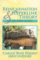 Reincarnation & Hyperlink Theory ebook by CARLOS RUIZ POLEO
