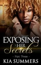 Exposing Her Secrets 3 - The Reeva Lucas Scandal, #3 ebook by Kia Summers