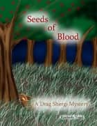 Seeds of Blood: A Drag Shergi Mystery ebook by Kimberly Vogel