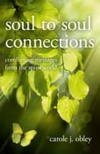 Soul to Soul Connections ebook by Carole J. Obley
