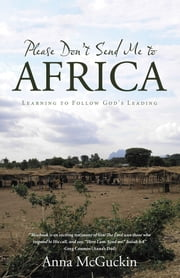 Please Don't Send Me to Africa - Learning to Follow Gods Leading ebook by Anna McGuckin