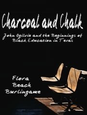 CHARCOAL AND CHALK - John Ogilvie and the Beginnings of Black Education in Texas ebook by Flora Beach Burlingame