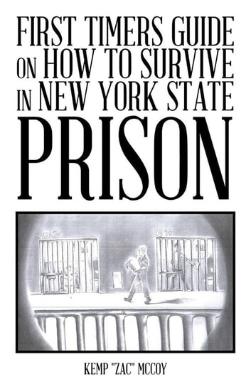 First Timers Guide on How to Survive in New York State Prison ebook by Kemp McCoy