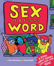 Sex is a Funny Word - A Book about Bodies, Feelings, and YOU ebook by Cory Silverberg, Fiona Smyth