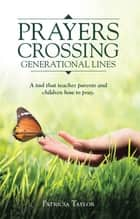 Prayers Crossing Generational Lines ebook by Patricia Taylor