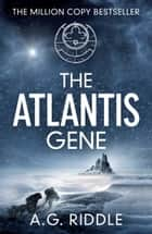 The Atlantis Gene ebook by A.G. Riddle