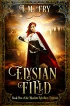 Elysian Field - A Teen Fantasy/ Dystopian Novel ebook by L.M. Fry
