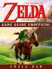 Legend of Zelda Ocarina of Time Game Guide Unofficial ebook by Chala Dar