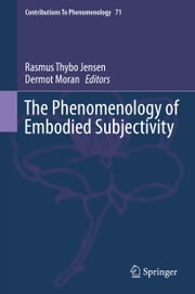 The Phenomenology of Embodied Subjectivity ebook by Rasmus Thybo Jensen,Dermot Moran
