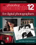 The Photoshop Elements 12 Book for Digital Photographers ebook by