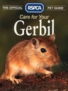 Care for your Gerbil (The Official RSPCA Pet Guide) ebook by RSPCA