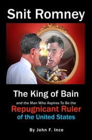 Mitt Romney: The King of Bain ebook by John Ince