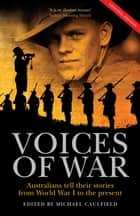 The Voices of War - Australians tell their stories from World War I to the present ebook by Michael Caulfield