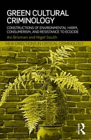 Green Cultural Criminology - Constructions of Environmental Harm, Consumerism, and Resistance to Ecocide ebook by Avi Brisman,Nigel South