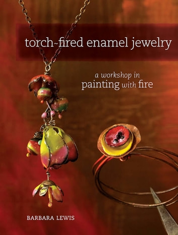 Torch-Fired Enamel Jewelry - A Workshop in Painting with Fire ebook by Barbara Lewis