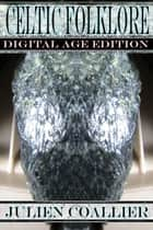 Celtic Folklore - Digital Age Edition ebook by Julien Coallier