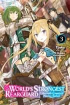The World's Strongest Rearguard: Labyrinth Country's Novice Seeker, Vol. 3 (light novel) ebook by Huuka Kazabana, Tôwa